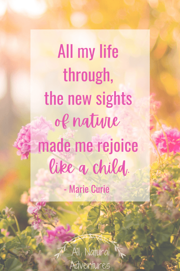 Children's Nature Quotes To Inspire Any Outdoor Adventure With Kids - Exploring Nature - Marie Curie