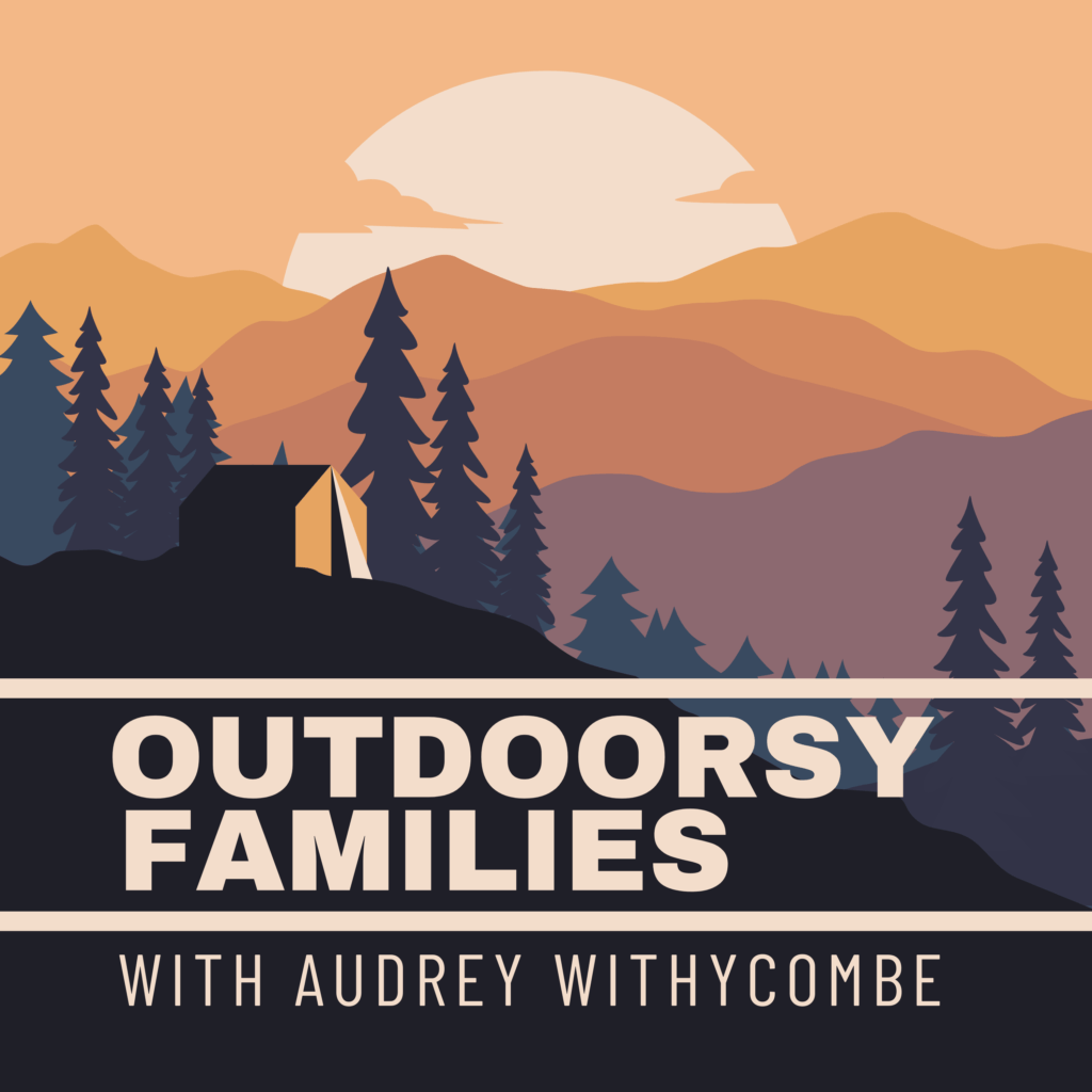 Fantastic Podcasts To Inspire Outdoor Family Adventures and Nature Play - Outdoorsy Families