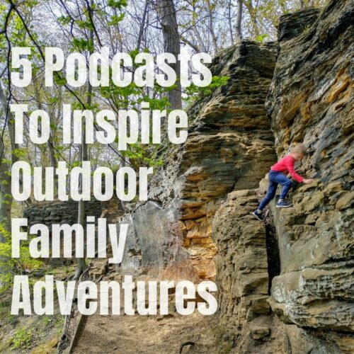 Fantastic Podcasts To Inspire Outdoor Family Adventures and Nature Play