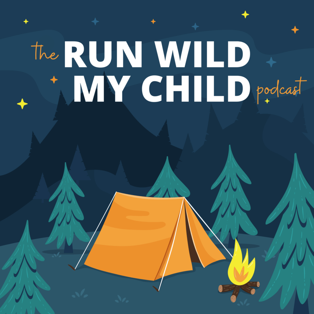 Fantastic Podcasts To Inspire Outdoor Family Adventures and Nature Play - Run Wild My Child Podcast